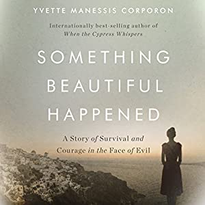 Something Beautiful Happened: A Story of Survival and Courage in the Face of Evil Hörbuch von Yvette Manessis Corporon Gesprochen von: Pam Turlow