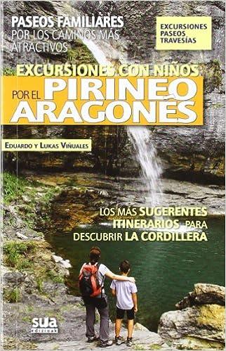 Excursiones con niños por el Pirineos Aragonés: Paseos familiares por los caminos más atractivos A tiro de piedra: Amazon.es: Eduardo Viñuales Cobos, ...
