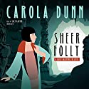 Sheer Folly: A Daisy Dalrymple Mystery Audiobook by Carola Dunn Narrated by Lucy Rayner