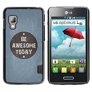 TopCaseStore / la caja del caucho duro de la cubierta de protección de la piel - Be Awesome Today Blue Quote Motivational - LG Optimus L5 II Dual E455 E460