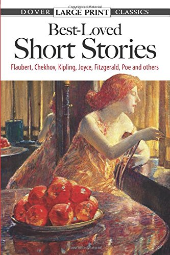 Best-Loved Short Stories: Flaubert, Chekhov, Kipling, Joyce, Fitzgerald, Poe and Others (Dover Large Print Classics)