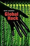 Global Hack: Hacker, die Banken ausspähen. Cyber-Terroristen, die Atomkraftwerke kapern. Geheimdienste, die unsere Handys knacken.