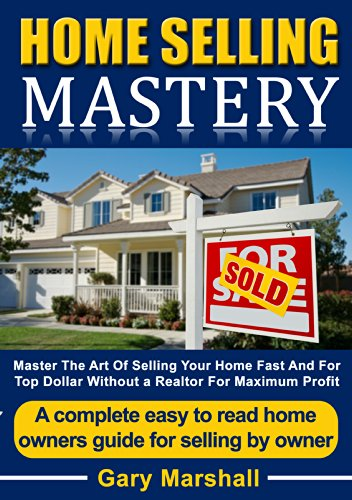 Home Selling Mastery Master The Art Of Selling Your