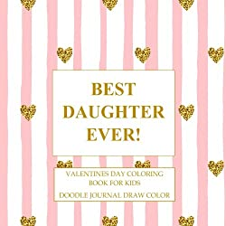 Valentines Day Coloring Book for Kids: Doodle Journal Draw Color Valentines Day Gifts for Daughter in all Departments and Great Valentines Day ... Day Gift Books for Children) (Volume 1)