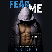 Fear Me: Broken Love, Book 1 Audiobook by B.B. Reid Narrated by Ava Erickson