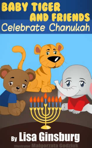 Baby Tiger and Friends Celebrate Chanukah (Baby Tiger and Friends Celebrate the Jewish Holidays Book 1)]()