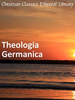 Theologia Germanica - Enhanced Version by [Anonymous]