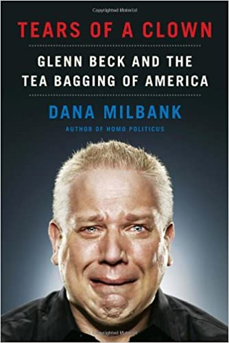 Tears of a Clown: Glenn Beck and the Tea Bagging of America: Dana ...