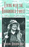 Living with the Adirondack Forest, Catherine Henshaw Knott, 0801485002