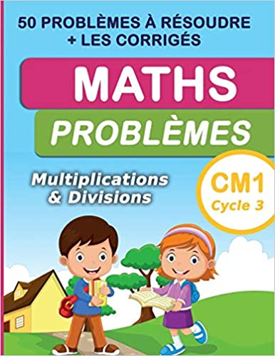 Amazon Com Maths Problemes Multiplications Divisions Cm1 Cycle 3 50 Problemes A Resoudre Les Corriges French Edition 9798651668199 Editions Problemes Et Calculs De Maths Books