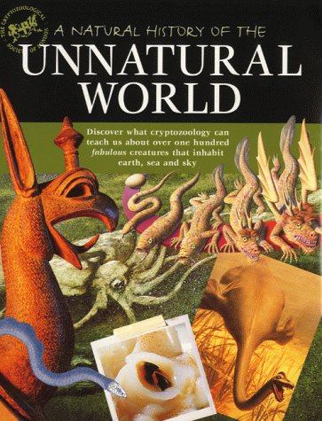 Download A Natural History of the Unnatural World: Discover What Crytozoology Can Teach Us About Over One Hundred Fabulous Creatures That Inhabit Earth, Sea and Sky ebook