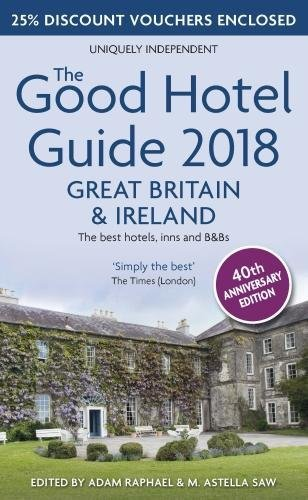 The Good Hotel Guide 2018: Great Britain & Ireland...