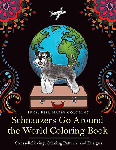 (Schnauzers Go Around the World Coloring Book: Fun Schnauzer Coloring Book for Adults and Kids 10+)