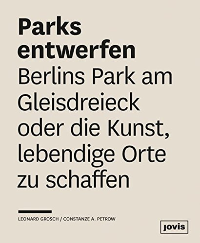 Parks Entwerfen  Berlins Park Am Gleisdreieck Oder Die Kunst Lebendige Orte Zu Schaffen