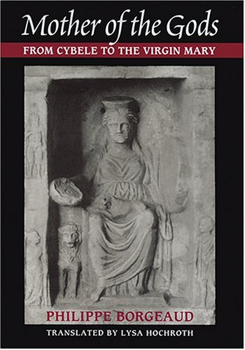 Mother of the Gods: From Cybele to the Virgin Mary by Johns Hopkins University Press