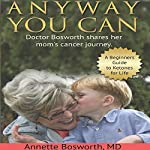 Anyway You Can: Doctor Bosworth Shares Her Mom's Cancer Journey: A Beginners Guide to Ketones for Life | Dr. Annette Bosworth