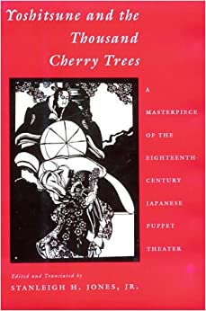 Yoshitsune and the Thousand Cherry Trees: A Masterpiece of the Eighteenth-Century Japanese Puppet Theater (Translations from the Asian Classics)