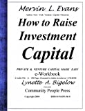 How to Raise Investment Capital : Venture Capital Made Easy - The E-Workbook, Evans, Mervin L., 0914391860
