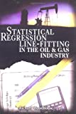 "Statistical Regression Line-Fitting in the Oil and Gas Industry, Woodhouse, Richard ""Dick"", 0878148868"