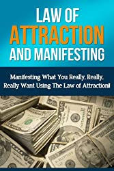 Law Of Attraction And Manifesting: Manifesting What You Really, Really, Really Want Using The Law Of Attraction (law of attraction love, law of attraction ... manifesting love) (English Edition)