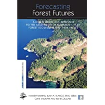 Forecasting Forest Futures: A Hybrid Modelling Approach to the Assessment of Sustainability of Forest Ecosystems and their Values (The Earthscan Forest Library)