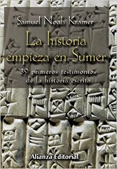 La historia empieza en Sumer / The Story Begins at Sumer: 39 Primeros Testimonios De La Historia Escrita / 39 Firsts in Recorded History (Spanish Edition)