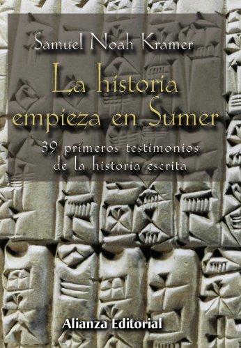 La historia empieza en Sumer / The Story Begins at Sumer: 39 Primeros Testimonios De La Historia Escrita / 39 Firsts in Recorded History (Spanish Edition)