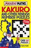 Kakuro and Other Fiendish Number Puzzles (Murderous Maths)