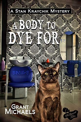 A Body To Dye For (Stan Kraychik Book 1) by [Michaels, Grant]