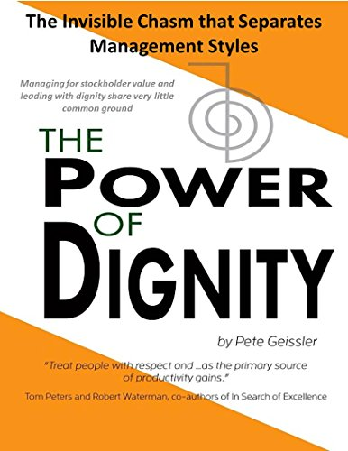 Dignity: The Invisible Chasm that Separates Management Styles: Managing for stockholder value and leading with dignity share very little common ground (The Power of Dignity) (The Value Of Dignity)