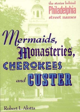 Mermaids, Monasteries, Cherokees and Custer: The Stories Behind Philadelphia Street Names]()
