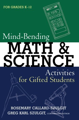 Mind-Bending Math and Science Activities for Gifted Students (For Grades K-12)