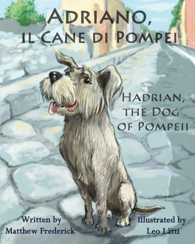 Adriano, il Cane di Pompei - Hadrian, the Dog of Pompeii (Italian Edition) by Matthew Frederick (2011-03-21) ()