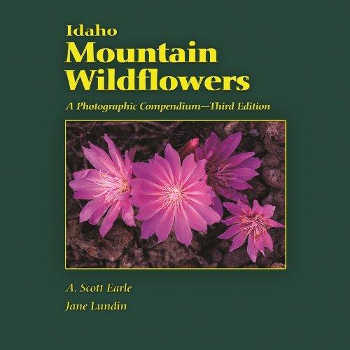 Idaho Mountain Wildflowers: A Photographic Compendium, 3rd Ed.