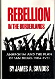 Rebellion in the Borderlands, James A. Sandos, 0806124334
