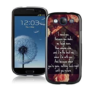 Personalized Custom Picture Samsung Galaxy S3,i-need-you-because-you-make-me-laugh-more-than-anyone-else-and-im-the-best-me-when-im-with-you-and-quote-1 Black Samsung Galaxy S3 Custom Picture Phone Case