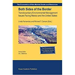 Both Sides of the Border: Transboundary Environmental Management Issues Facing Mexico and the United States (The Economics of Non-Market Goods and Resources Book 2) (English Edition)