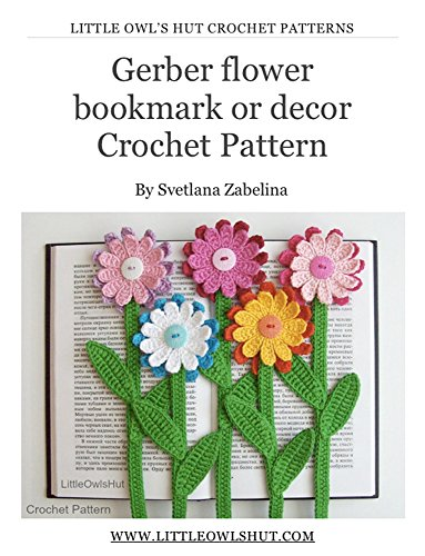 Gerber Flower bookmark or decor Crochet Pattern Amigurumi (LittleOwlsHut) (Crochet bookmark Book 16)