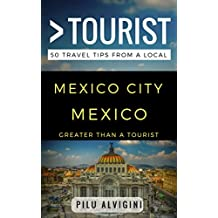 Greater Than a Tourist – Mexico City Mexico: 50 Travel Tips from a Local