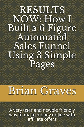 51MMUsfF8NL - RESULTS NOW: How I Built a 6 Figure Automated Sales Funnel Using 3 Simple Pages: A very user and newbie friendly way to make money online with affiliate offers