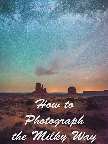 How to Photograph the Milky - Milky Way Panorama
