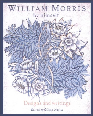 - William Morris by Himself: Designs and Writings (Artist by Himself)
