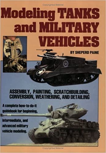 Modeling Tanks and Military Vehicles: Shepard Paine