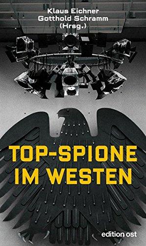 Topspione im Westen: Spitzenquellen der DDR-Aufklärung erinnern sich