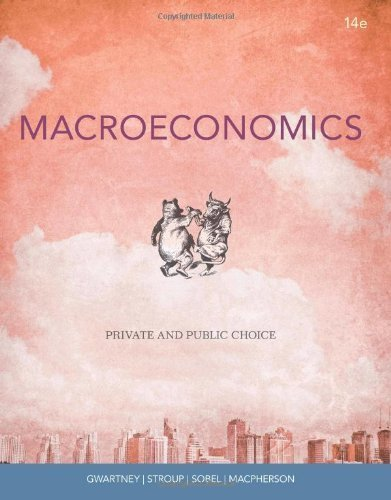 Macroeconomics: Private and Public Choice by Gwartney, James D. Published by Cengage Learning 14th (fourteenth) edition (2012) Paperback