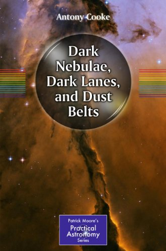 Dark Nebulae, Dark Lanes, and Dust Belts (The Patrick Moore Practical Astronomy Series) (Cloud Of Dust And Gas In Space)