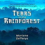 Tears in the Rainforest | Marlene Zefferys
