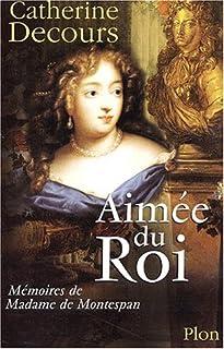 Aimée du Roi : Mémoires de Françoise de Rochechouart de Mortemart marquise de Montespan