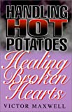 Handling Hot Potatoes - Healing Broken Hearts, Victor Maxwell, 1840300779