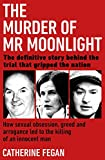 The Murder of Mr Moonlight: How sexual obsession, greed and arrogance led to the killing of an innocent man - the definitive story behind the trial that gripped the nation